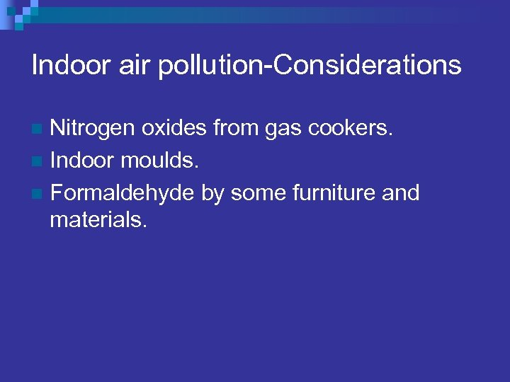 Indoor air pollution-Considerations Nitrogen oxides from gas cookers. n Indoor moulds. n Formaldehyde by