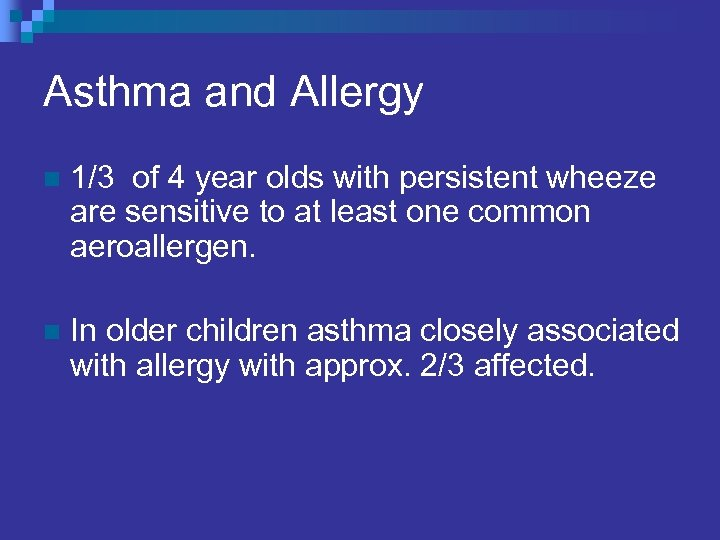 Asthma and Allergy n 1/3 of 4 year olds with persistent wheeze are sensitive