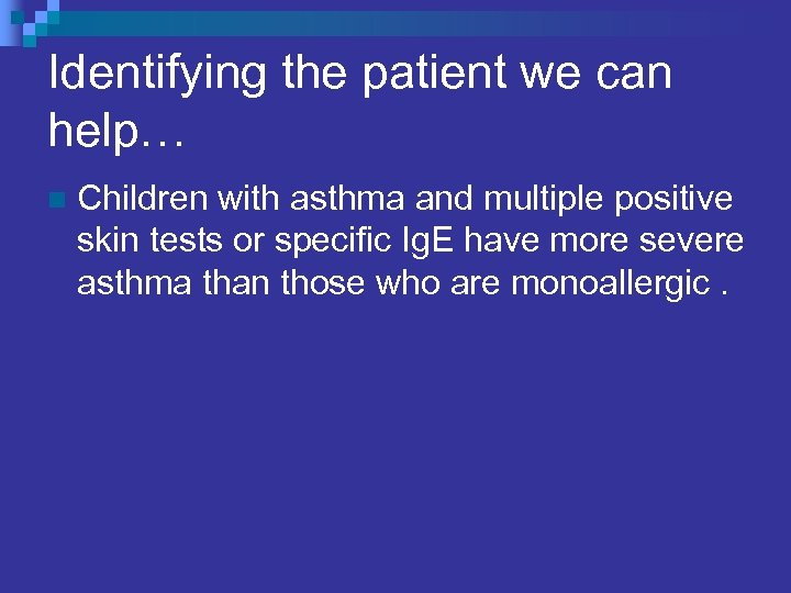 Identifying the patient we can help… n Children with asthma and multiple positive skin