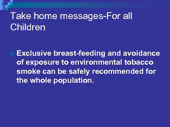 Take home messages-For all Children n Exclusive breast-feeding and avoidance of exposure to environmental