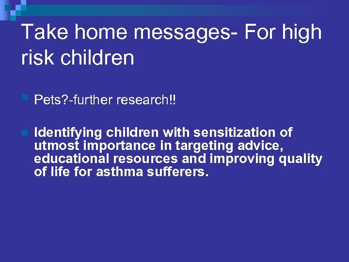 Take home messages- For high risk children § Pets? -further research!! n Identifying children