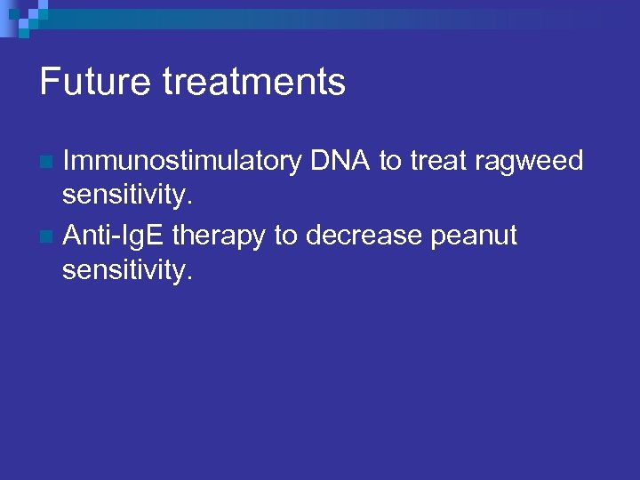 Future treatments Immunostimulatory DNA to treat ragweed sensitivity. n Anti-Ig. E therapy to decrease