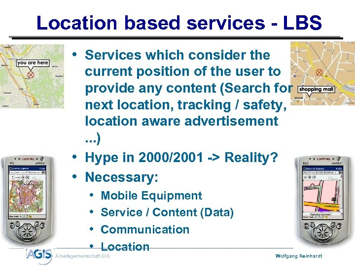 Location based services - LBS • Services which consider the current position of the