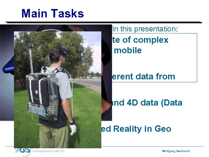 Main Tasks In this presentation: • Acquistion and update of complex Geodatabases using mobile