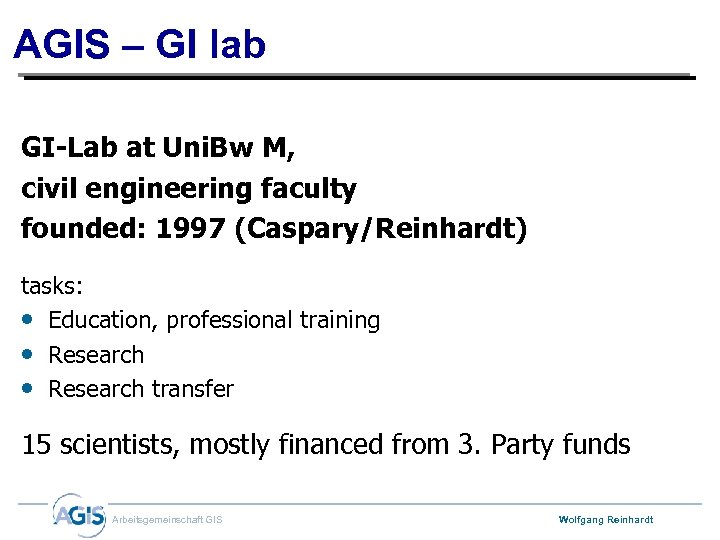 AGIS – GI lab GI-Lab at Uni. Bw M, civil engineering faculty founded: 1997