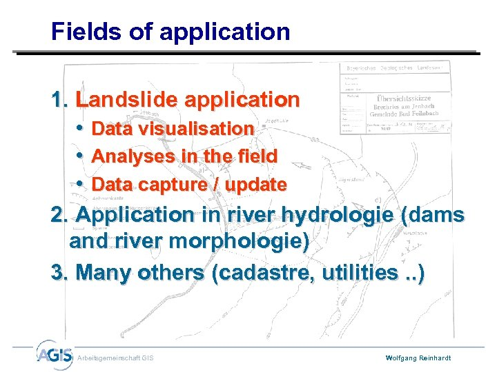 Fields of application 1. Landslide application • Data visualisation • Analyses in the field