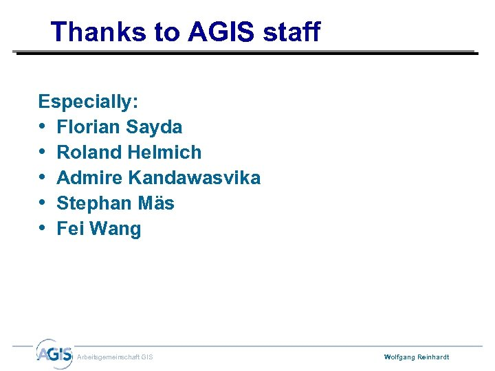 Thanks to AGIS staff Especially: • Florian Sayda • Roland Helmich • Admire Kandawasvika