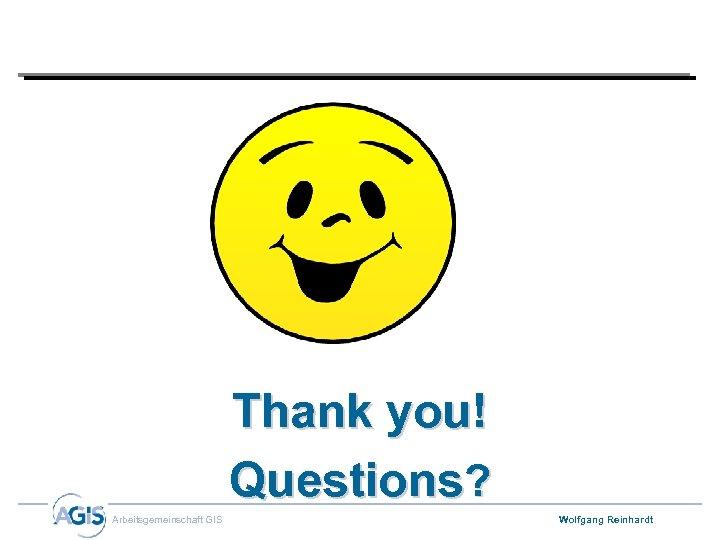 Thank you! Questions? Arbeitsgemeinschaft GIS Wolfgang Reinhardt