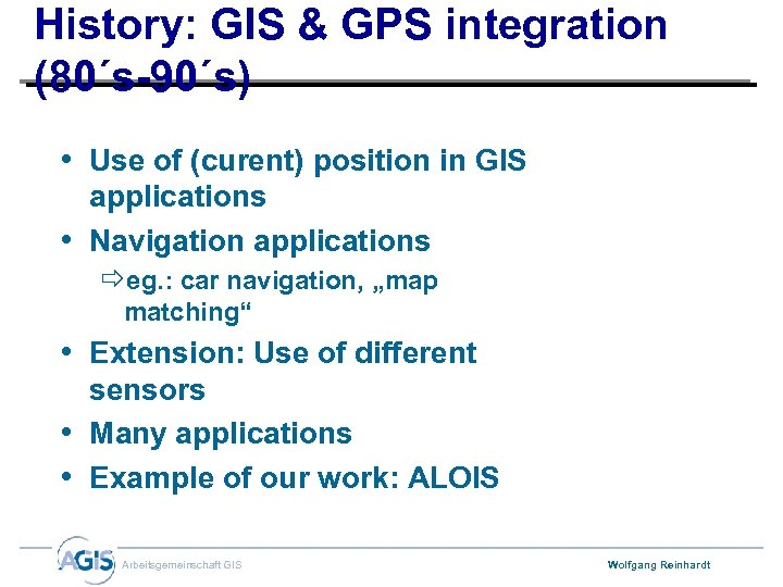 History: GIS & GPS integration (80´s-90´s) • Use of (curent) position in GIS applications