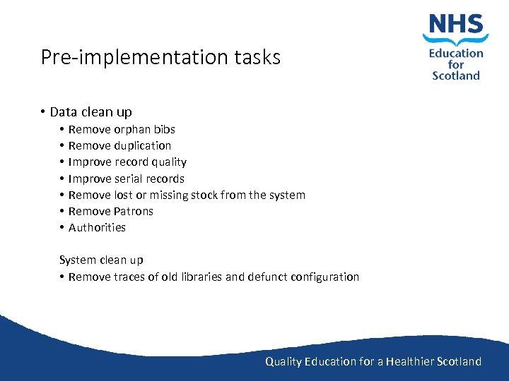 Pre-implementation tasks • Data clean up • • Remove orphan bibs Remove duplication Improve