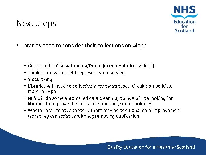 Next steps • Libraries need to consider their collections on Aleph Get more familiar