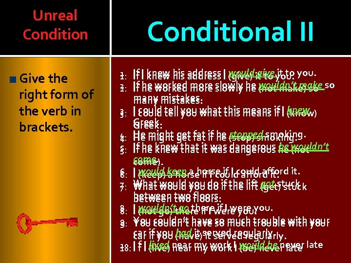 Unreal Condition Give the right form of the verb in brackets. Conditional II If
