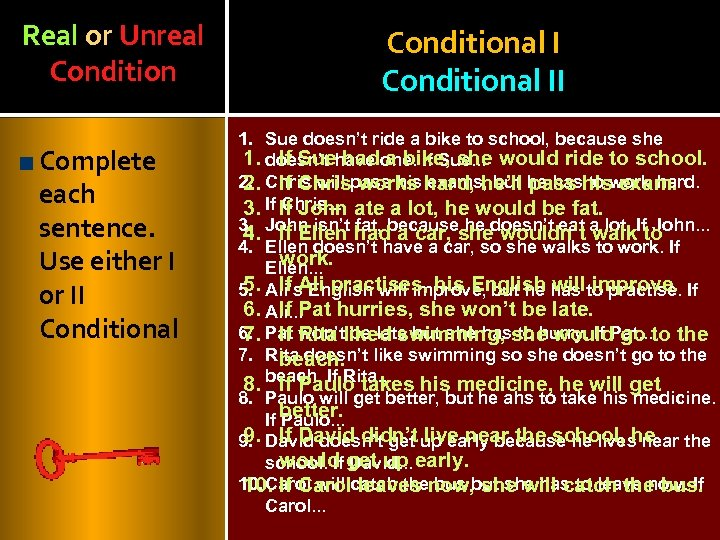 Real or Unreal Condition Complete each sentence. Use either I or II Conditional II