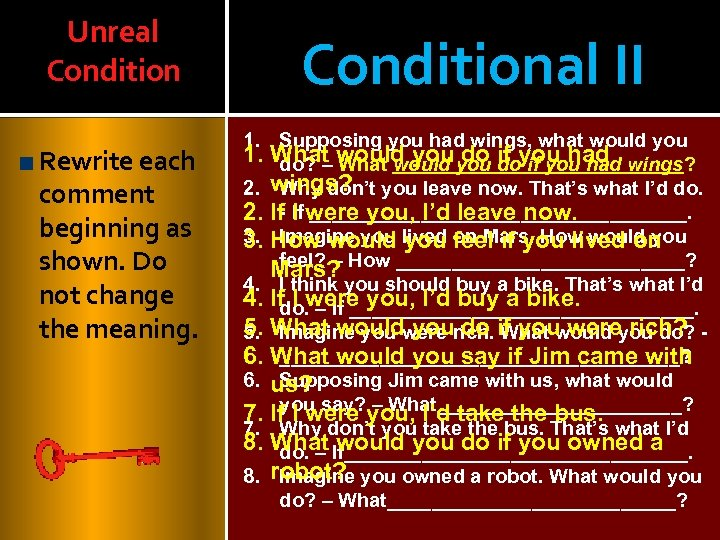 Unreal Condition Rewrite each comment beginning as shown. Do not change the meaning. Conditional