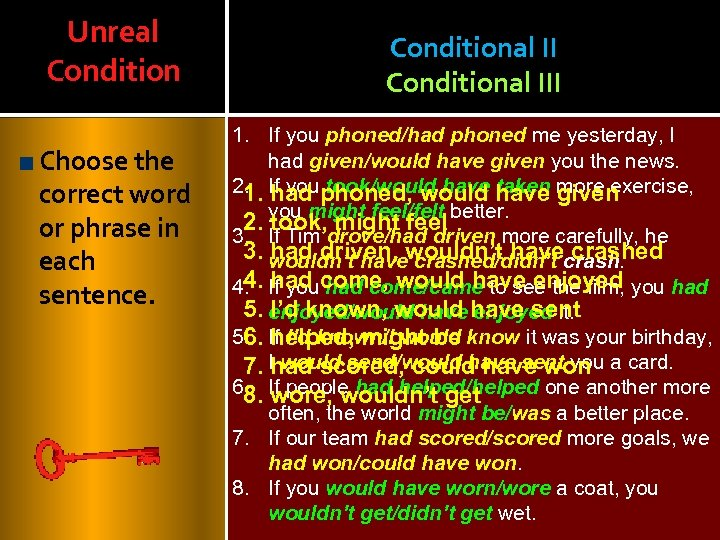 Unreal Condition Choose the correct word or phrase in each sentence. Conditional III 1.