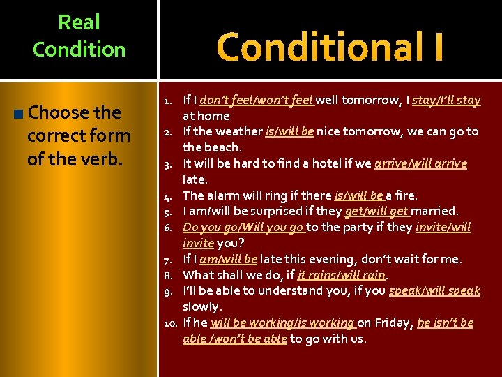 Real Condition Choose the correct form of the verb. Conditional I 1. 2. 3.