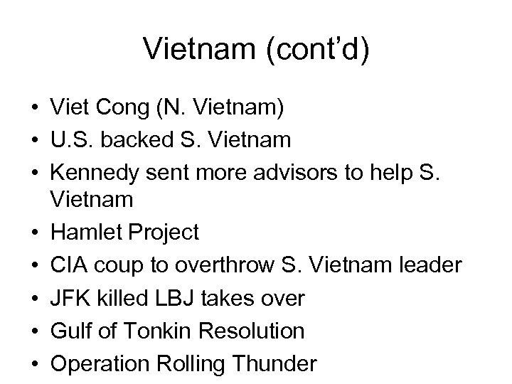 Vietnam (cont'd) • Viet Cong (N. Vietnam) • U. S. backed S. Vietnam •