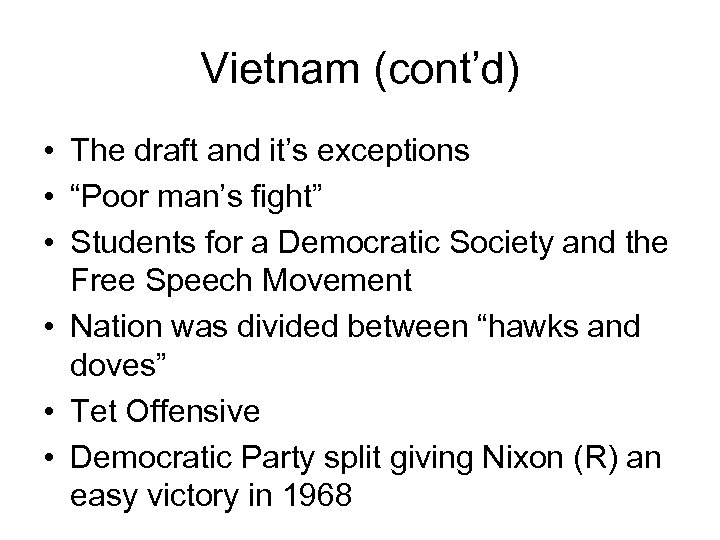 "Vietnam (cont'd) • The draft and it's exceptions • ""Poor man's fight"" • Students"