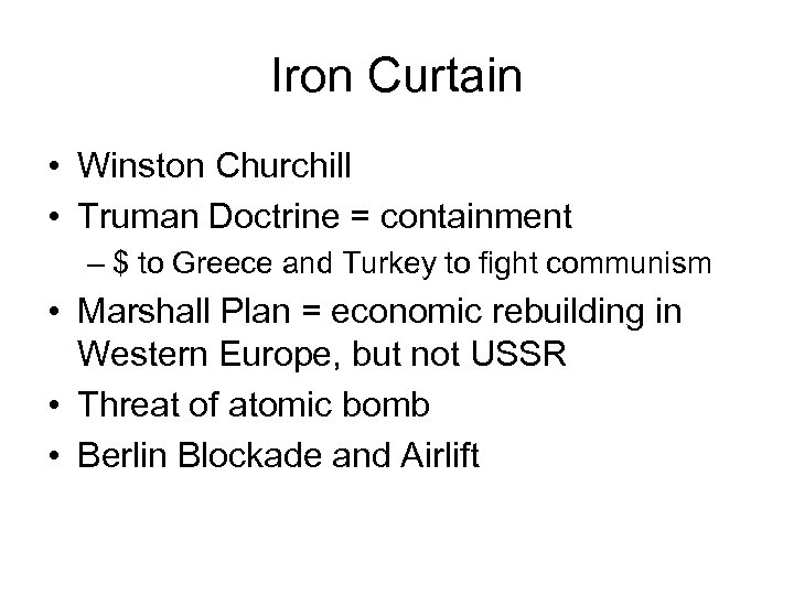Iron Curtain • Winston Churchill • Truman Doctrine = containment – $ to Greece