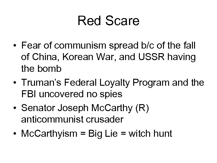 Red Scare • Fear of communism spread b/c of the fall of China, Korean