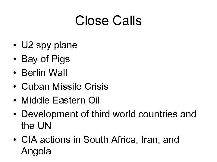 Close Calls • • • U 2 spy plane Bay of Pigs Berlin Wall