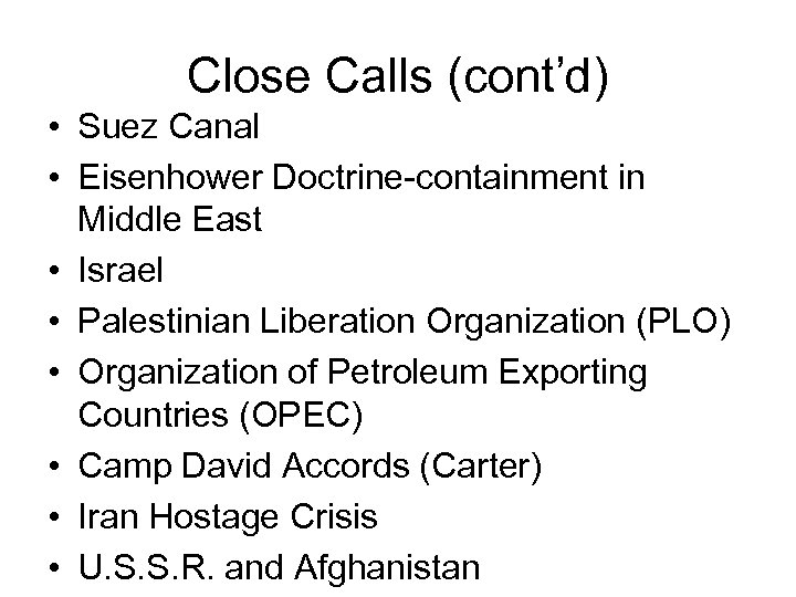 Close Calls (cont'd) • Suez Canal • Eisenhower Doctrine-containment in Middle East • Israel