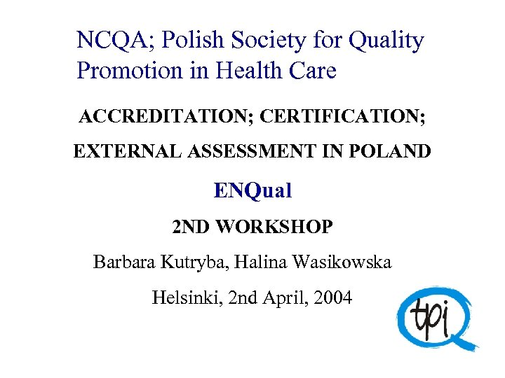 NCQA; Polish Society for Quality Promotion in Health Care ACCREDITATION; CERTIFICATION; EXTERNAL ASSESSMENT IN