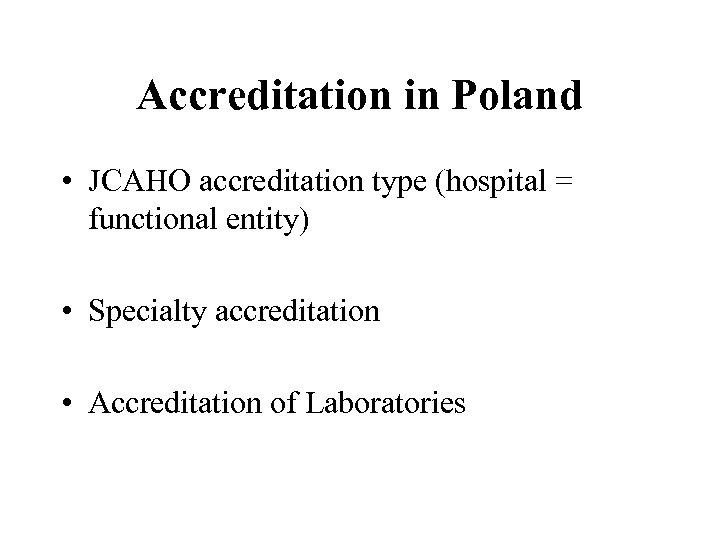 Accreditation in Poland • JCAHO accreditation type (hospital = functional entity) • Specialty accreditation