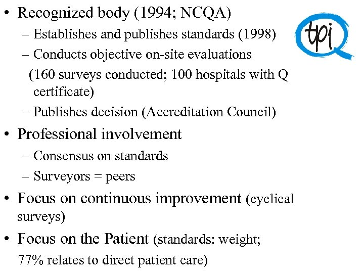 • Recognized body (1994; NCQA) – Establishes and publishes standards (1998) – Conducts