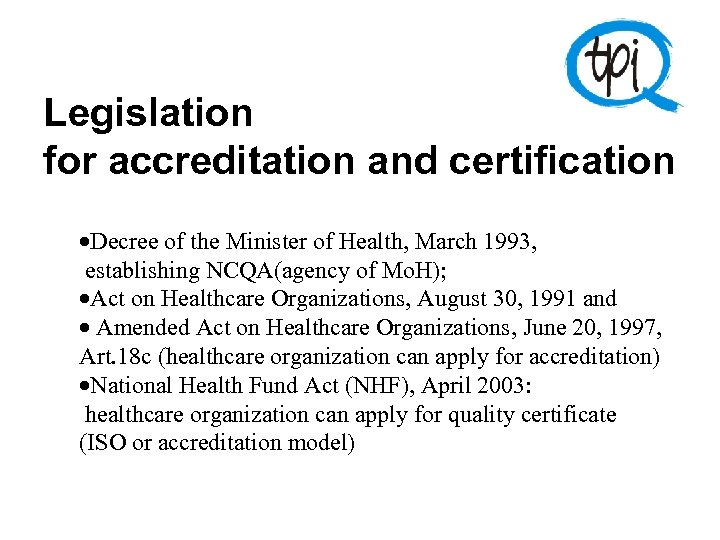 Legislation for accreditation and certification ·Decree of the Minister of Health, March 1993, establishing