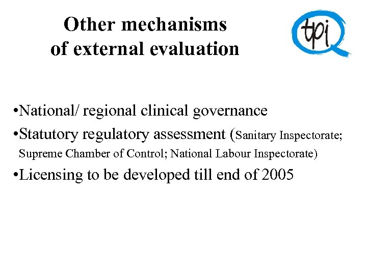 Other mechanisms of external evaluation • National/ regional clinical governance • Statutory regulatory assessment