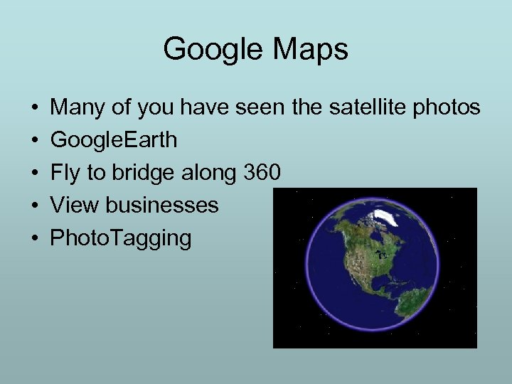 Google Maps • • • Many of you have seen the satellite photos Google.