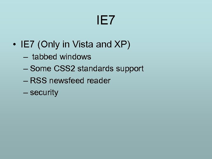 IE 7 • IE 7 (Only in Vista and XP) – tabbed windows –
