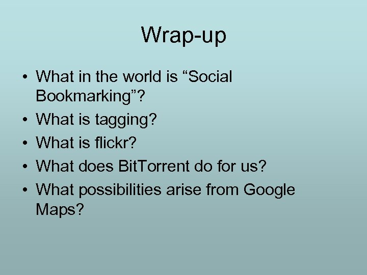 """Wrap-up • What in the world is """"Social Bookmarking""""? • What is tagging? •"""