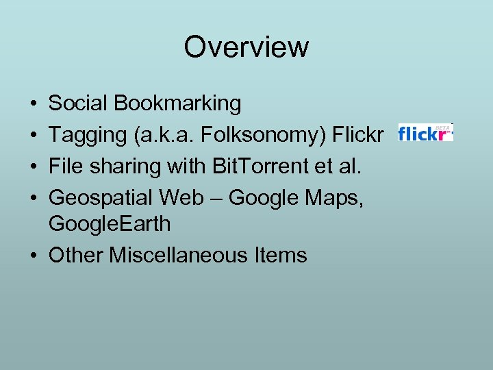Overview • • Social Bookmarking Tagging (a. k. a. Folksonomy) Flickr File sharing with