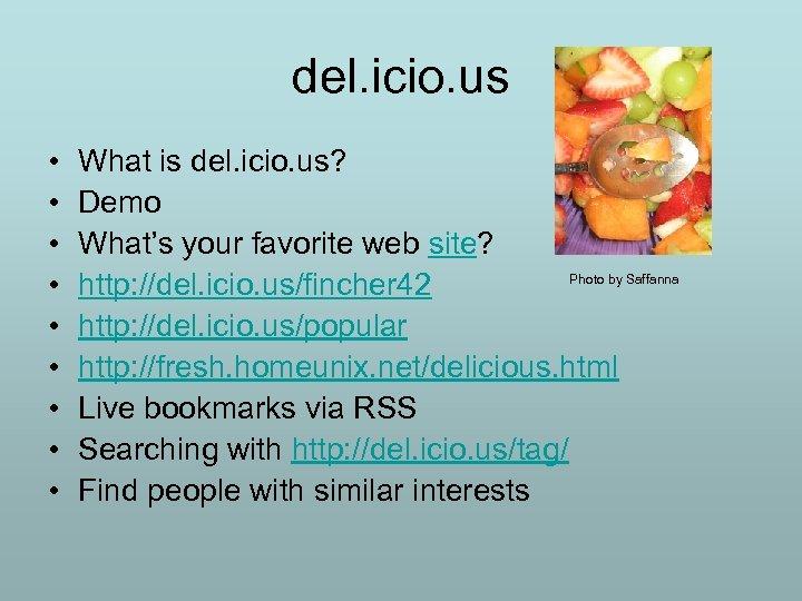 del. icio. us • • • What is del. icio. us? Demo What's your