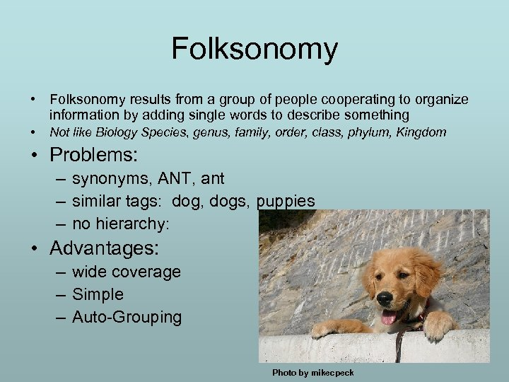Folksonomy • Folksonomy results from a group of people cooperating to organize information by