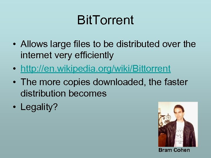 Bit. Torrent • Allows large files to be distributed over the internet very efficiently