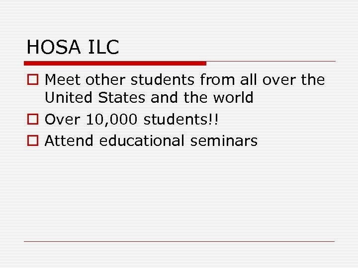 HOSA ILC o Meet other students from all over the United States and the