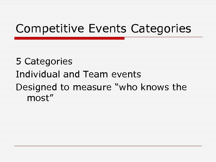 "Competitive Events Categories 5 Categories Individual and Team events Designed to measure ""who knows"
