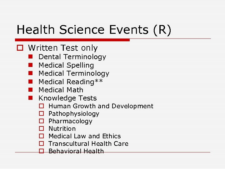 Health Science Events (R) o Written Test only n n n Dental Terminology Medical