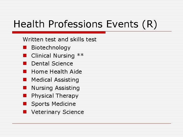 Health Professions Events (R) Written test and skills test n Biotechnology n Clinical Nursing