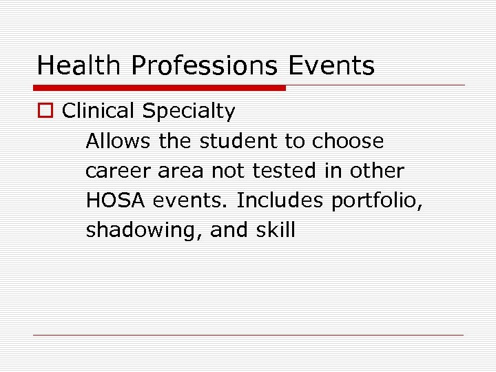 Health Professions Events o Clinical Specialty Allows the student to choose career area not
