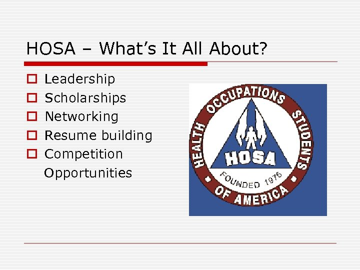 HOSA – What's It All About? o Leadership o Scholarships o Networking o Resume