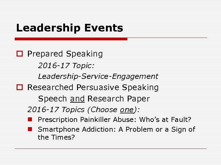 Leadership Events o Prepared Speaking 2016 -17 Topic: Leadership-Service-Engagement o Researched Persuasive Speaking Speech