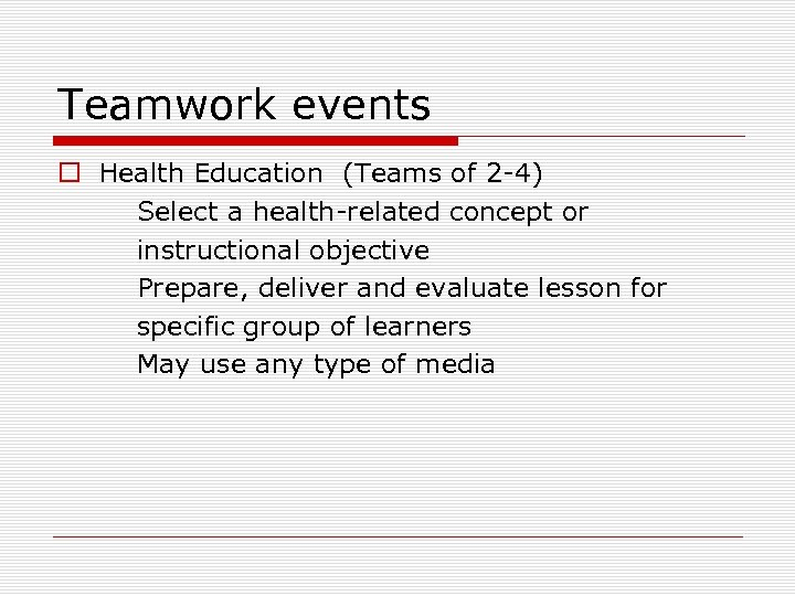 Teamwork events o Health Education (Teams of 2 -4) Select a health-related concept or