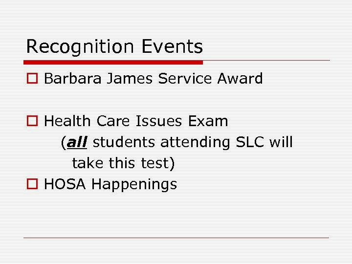 Recognition Events o Barbara James Service Award o Health Care Issues Exam (all students