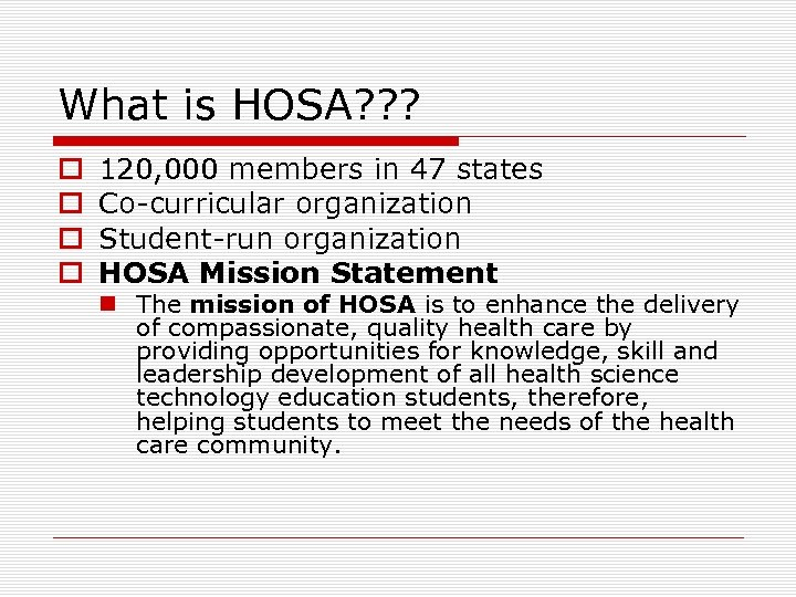 What is HOSA? ? ? o o 120, 000 members in 47 states Co-curricular