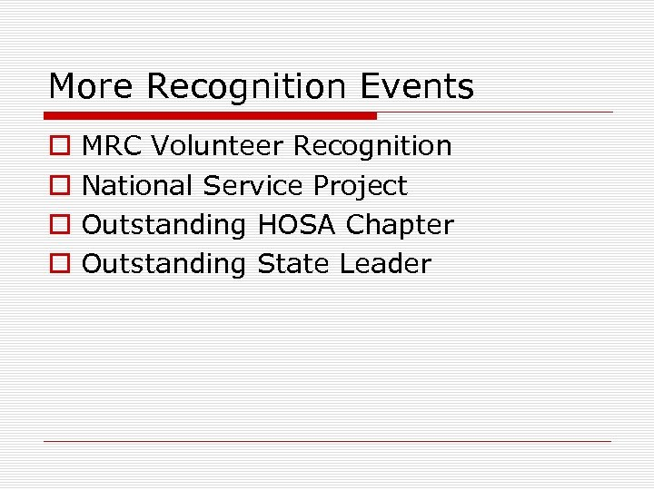 More Recognition Events o o MRC Volunteer Recognition National Service Project Outstanding HOSA Chapter