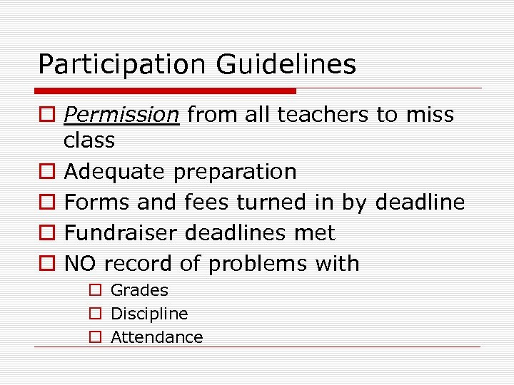Participation Guidelines o Permission from all teachers to miss class o Adequate preparation o